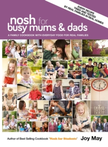 Nosh for Busy Mums and Dads : A Family Cookbook with Everyday Food for Real Families, Hardback Book