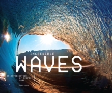 Incredible Waves : An Appreciation of Perfect Surf, Hardback Book
