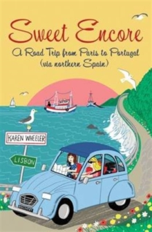 Sweet Encore : A Road Trip from Paris to Portugal, Paperback Book