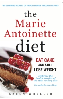 The Marie Antoinette Diet : How to Eat Cake and Still Lose Weight, Paperback Book