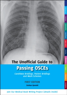 The Unofficial Guide to Passing OSCEs : Candidate Briefings, Patient Briefings and Mark Schemes, Paperback Book