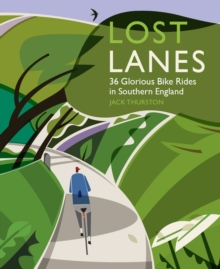 Lost Lanes : 36 Glorious Bike Rides in Southern England (London and the South-East), Paperback Book