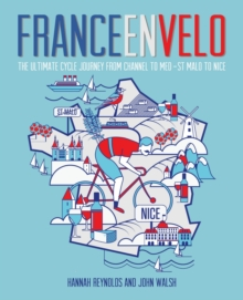 France en Velo : The Ultimate Cycle Journey from Channel to Mediterranean - St. Malo to Nice, Paperback Book