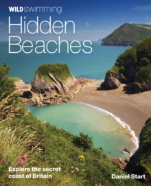 Wild Swimming Hidden Beaches : Explore the Secret Coast of Britain, Paperback Book