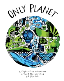Only Planet : A Flight-Free Adventure Around the World, Hardback Book