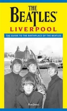 The Beatles' Liverpool : The Complete Guide, Paperback Book