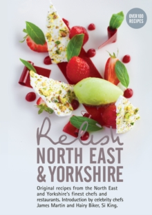 Relish North East and Yorkshire : Original Recipes from the Regions Finest Chefs and Restaurants, Hardback Book
