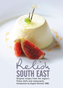 Relish South East: Original Recipes from the Region's Finest Chefs and Restaurants, Hardback Book