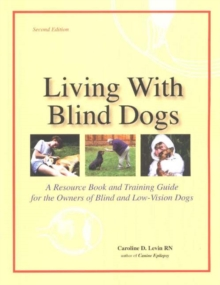 Living with Blind Dogs : A Resource Book and Training Guide for the Owners of Blind and Low-Vision Dogs, Paperback Book