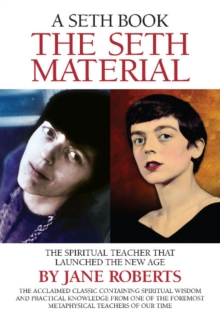 The Seth Material : The Spiritual Teacher That Launched the New Age, Paperback Book