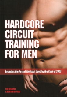 Hardcore Circuit Training for Men : Includes the Actual Workout Used by the Cast of 300!, Paperback Book