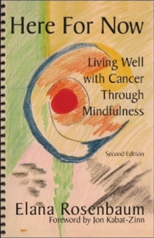 Here for Now : Living Well with Cancer Through Mindfulness, Spiral bound Book