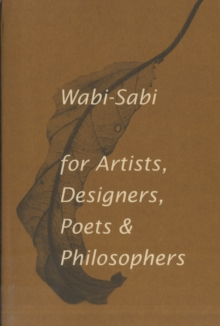 Wabi-Sabi for Artists, Designers, Poets & Philosophers : For Artists, Designers, Poets and Designers, Paperback Book