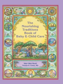 The Nourishing Traditions Book of Baby & Child Care, Paperback Book
