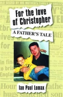 For the Love of Christopher : A Father's Tale, Paperback Book