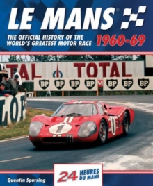 Le Mans : The Official History of the World's Greatest Motor Race, 1960-69, Hardback Book