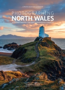 Photographing North Wales: A Photo-Location Guidebook, Paperback Book
