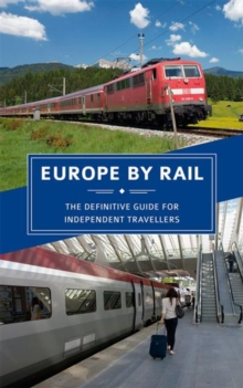 Europe by Rail: The Definitive Guide for Independent Travellers, Paperback Book