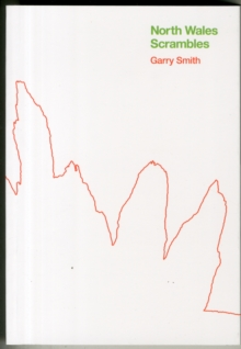 North Wales Scrambles : A Guide to 50 of the Best Mountain Scrambles in Snowdonia, Paperback Book