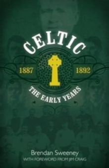 Celtic: The Early Years : 1887-1892, Hardback Book