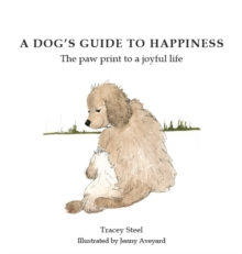 A Dog's Guide to Happiness : The Paw Print to a Joyful Life, Paperback Book