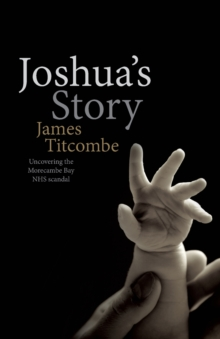 Joshua's Story : Uncovering the Morecambe Bay NHS Scandal, Paperback Book