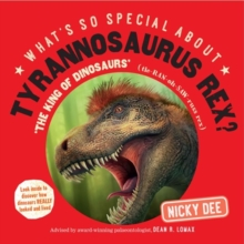What's So Special About Tyrannosaurus Rex : Look Inside to Discover How Dinosaurs Really Looked and Lived, Paperback Book