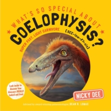 What's So Special About Coelophysis : Look Inside to Discover How Dinosaurs Really Looked and Lived, Paperback Book