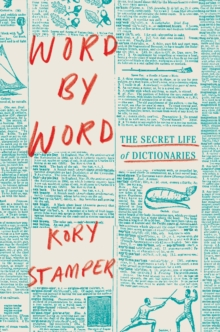 Word by Word : The Secret Life of Dictionaries, Hardback Book