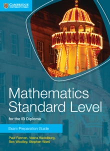 Mathematics Standard Level for the IB Diploma Exam Preparation Guide, Paperback Book