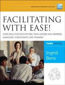 Facilitating with Ease! Core Skills for Facilitators, Team Leaders and Members, Managers, Consultants, and Trainers, Paperback Book