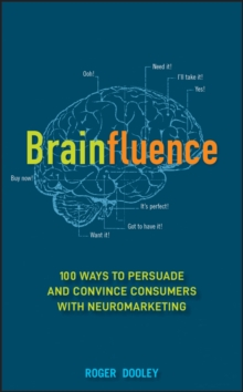 Brainfluence : 100 Ways to Persuade and Convince Consumers with Neuromarketing, Hardback Book