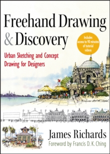 Freehand Drawing and Discovery : Urban Sketching and Concept Drawing for Designers, Hardback Book
