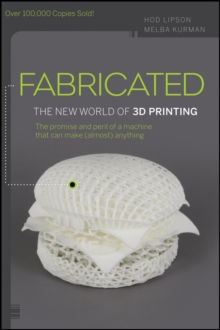 Fabricated : The New World of 3D Printing, Paperback Book
