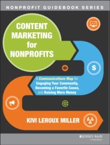 Content Marketing for Nonprofits : A Communications Map for Engaging Your Community, Becoming a Favorite Cause, and Raising More Money, Paperback Book
