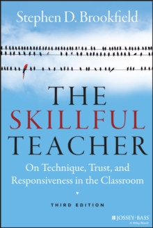 The Skillful Teacher : On Technique, Trust, and Responsiveness in the Classroom, Hardback Book