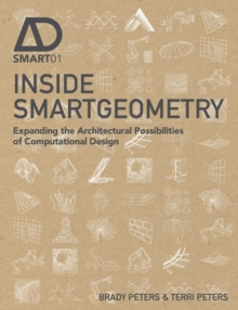 Inside Smartgeometry : Expanding the Architectural Possibilities of Computational Design, Hardback Book