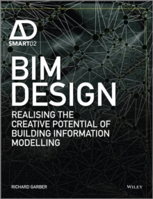 BIM Design : Realising the Creative Potential of Building Information Modelling, Hardback Book