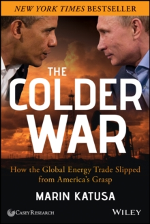 The Colder War : How the Global Energy Trade Slipped From America's Grasp, Hardback Book