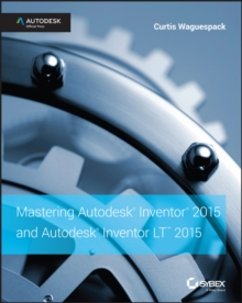 Mastering Autodesk Inventor 2015 and Autodesk Inventor LT 2015 : Autodesk Official Press, Paperback Book