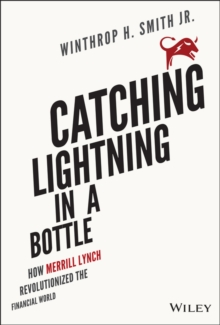 Catching Lightning in a Bottle : How Merrill Lynch Revolutionized the Financial World, Hardback Book