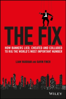 The Fix : How Bankers Lied, Cheated and Colluded to Rig the World's Most Important Number, Hardback Book