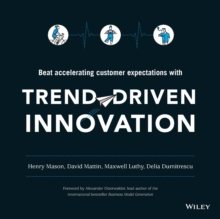 Trend-Driven Innovation : Beat Accelerating Customer Expectations, Paperback Book