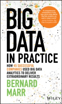 Big Data in Practice (Use Cases) - How 45         Successful Companies Used Big Data Analytics to   Deliver Extraordinary Results, Hardback Book