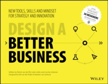 Design a Better Business : New Tools, Skills, and Mindset for Strategy and Innovation, Paperback Book