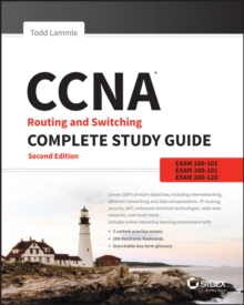 CCNA Routing and Switching Complete Study Guide : Exam 100-105, Exam 200-105, Exam 200-125, Paperback Book