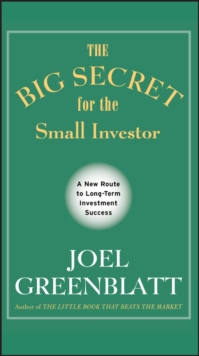 The Big Secret for the Small Investor : A New Route to Long-Term Investment Success, Hardback Book