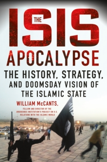 The ISIS Apocalypse : The History, Strategy, and Doomsday Vision of the Islamic State, Hardback Book