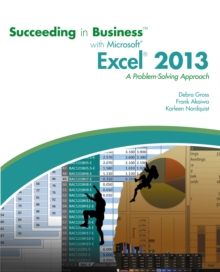 Succeeding in Business with Microsoft (R) Excel (R) 2013 : A Problem-Solving Approach, Paperback Book