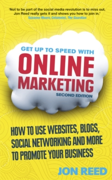 Get Up to Speed with Online Marketing : How to Use Websites, Blogs, Social Networking and More to Promote Your Business, Paperback Book
